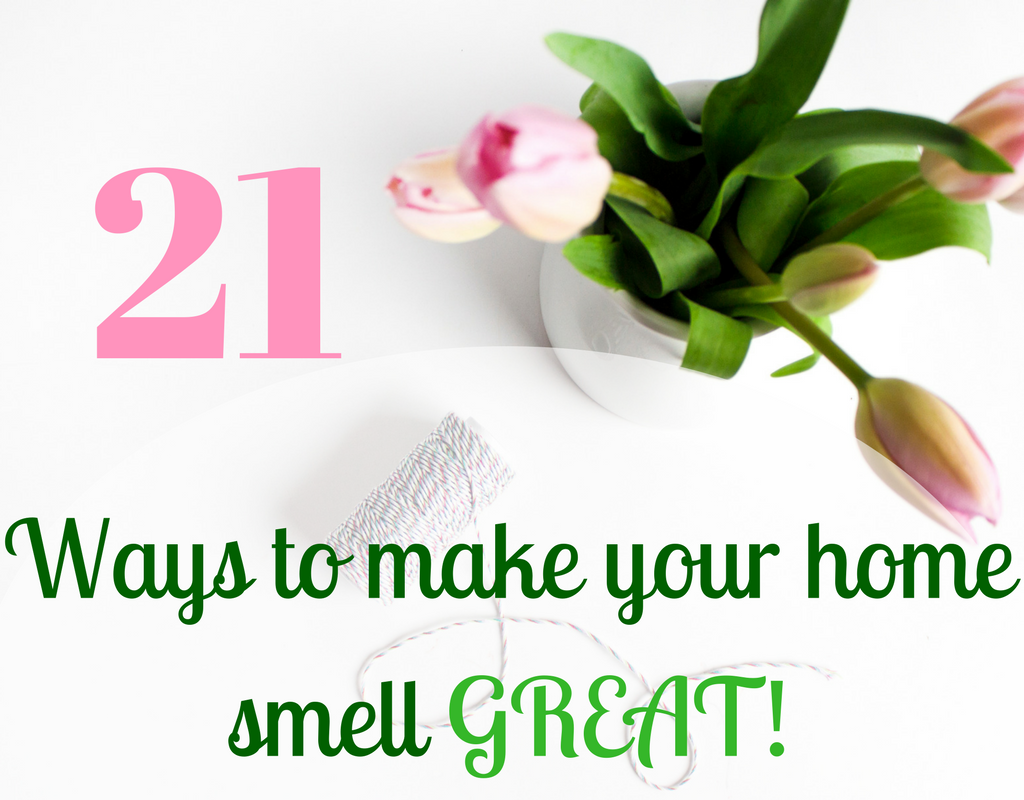 21 Ways To Make Your Home Smell Great Magical Mama Blog